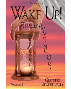 Wake Up! Time Is Running Out. Vol II. Growing Up Spiritually
