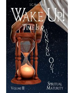 Wake Up! Time Is Running Out. Vol III. Spiritual Maturity